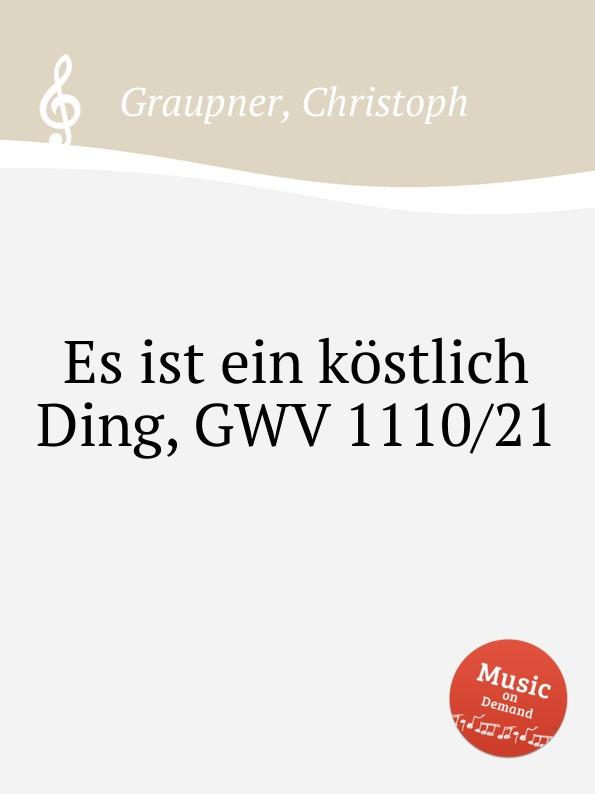 C. Graupner Es ist ein kostlich Ding, GWV 1110/21