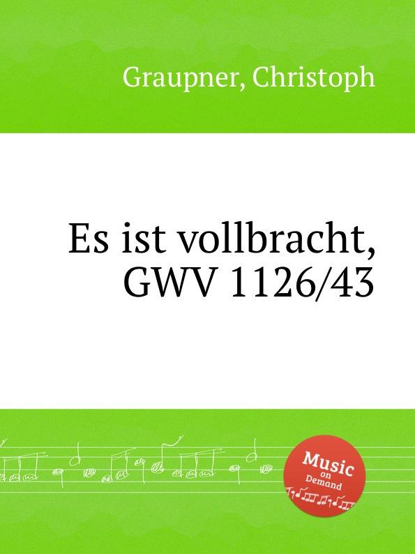 C. Graupner Es ist vollbracht, GWV 1126/43 c graupner es ist eine art gwv 1155 36