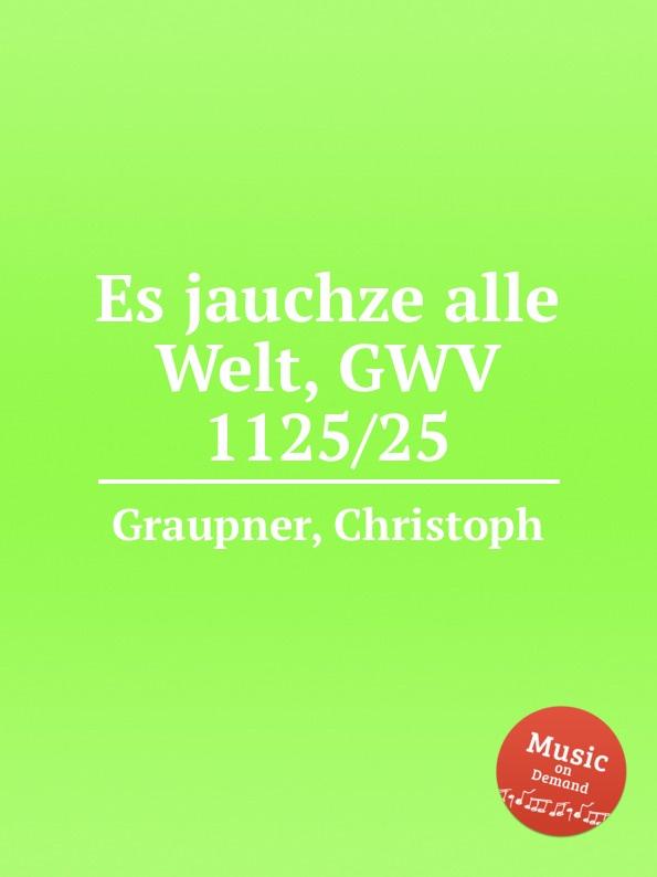 C. Graupner Es jauchze alle Welt, GWV 1125/25 c graupner jauchze frohlocke gefallene welt gwv 1105 27