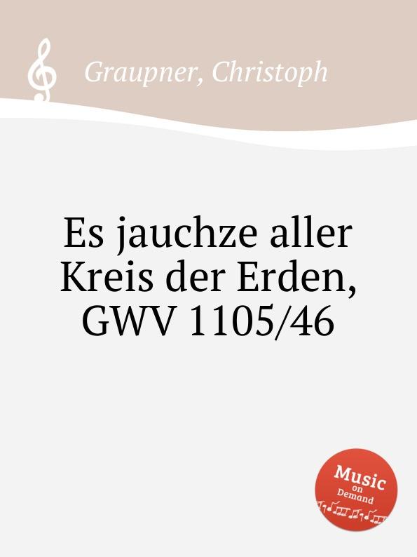 C. Graupner Es jauchze aller Kreis der Erden, GWV 1105/46 матрас мега комфорт multypoket cocos foam mix 150x200