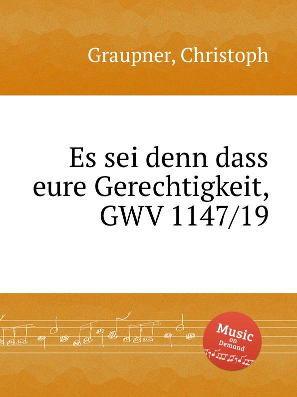 C. Graupner Es sei denn dass eure Gerechtigkeit, GWV 1147/19 c graupner wo viel gottlose sind gwv 1147 33