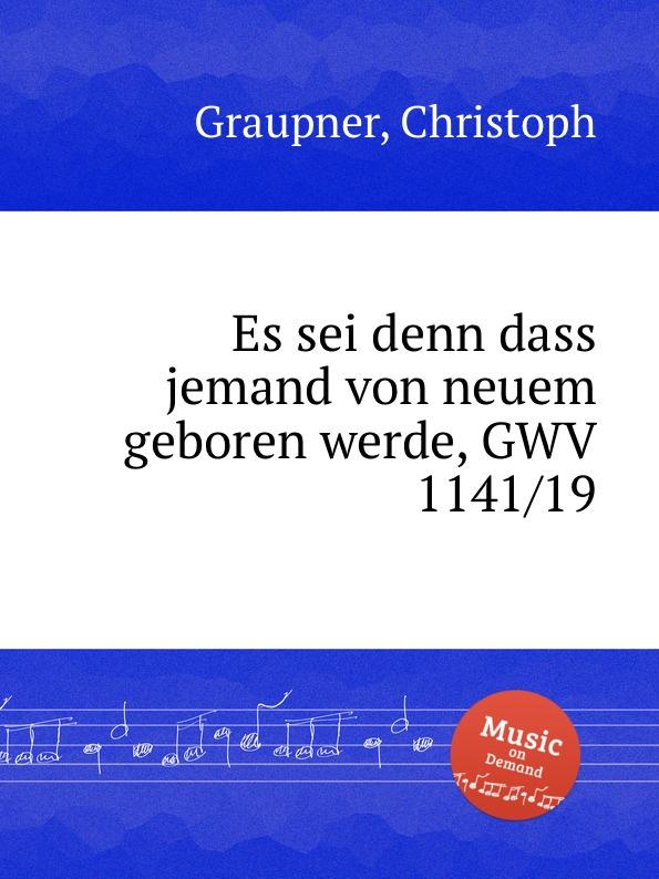 C. Graupner Es sei denn dass jemand von neuem geboren werde, GWV 1141/19 c graupner es sei denn dass jemand geboren werde gwv 1141 18