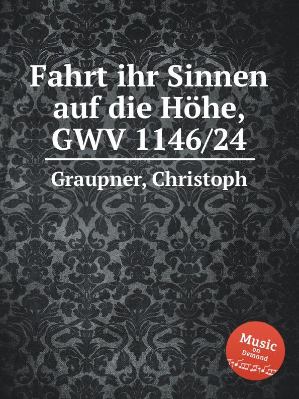 C. Graupner Fahrt ihr Sinnen auf die Hohe, GWV 1146/24 c graupner tue deinen mund auf fur die stummen gwv 1153 33