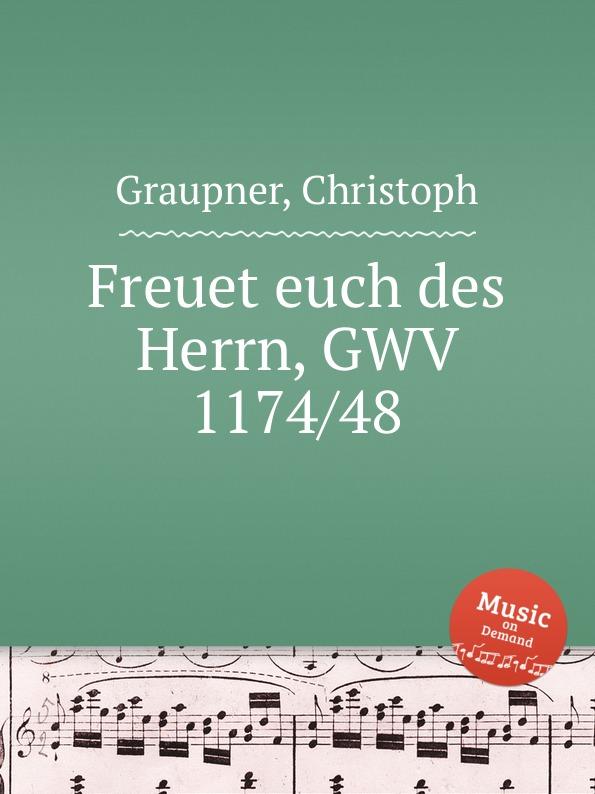 C. Graupner Freuet euch des Herrn, GWV 1174/48 c graupner der name des herrn gwv 1162 50