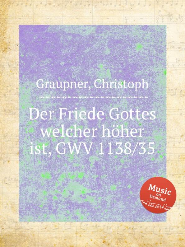 C. Graupner Der Friede Gottes welcher hoher ist, GWV 1138/35 c graupner lass dein ohr auf weisheit gwv 1138 33