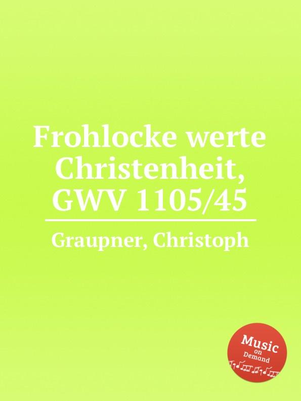 C. Graupner Frohlocke werte Christenheit, GWV 1105/45 c graupner jauchze frohlocke gefallene welt gwv 1105 27