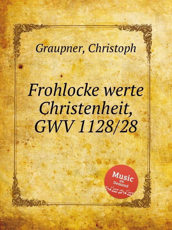 C. Graupner Frohlocke werte Christenheit, GWV 1128/28 c graupner jauchze frohlocke gefallene welt gwv 1105 27