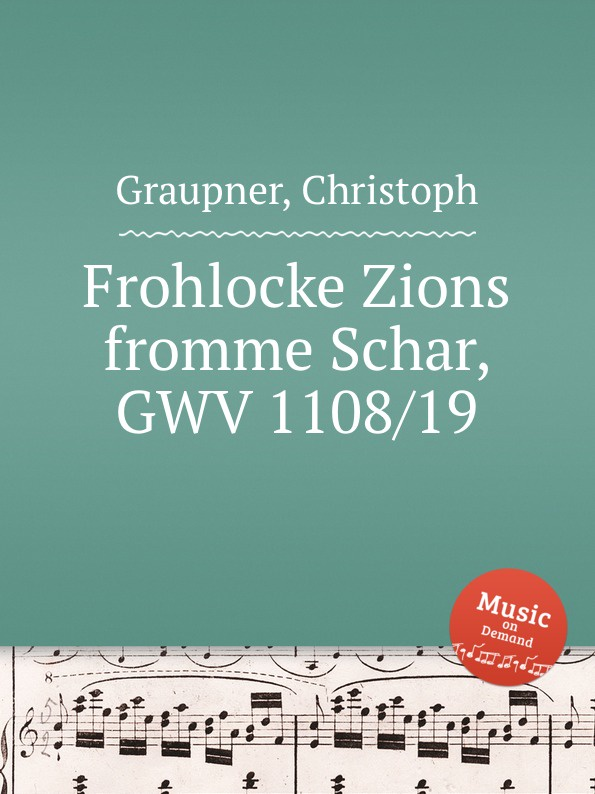 C. Graupner Frohlocke Zions fromme Schar, GWV 1108/19 c graupner jauchze frohlocke gefallene welt gwv 1105 27