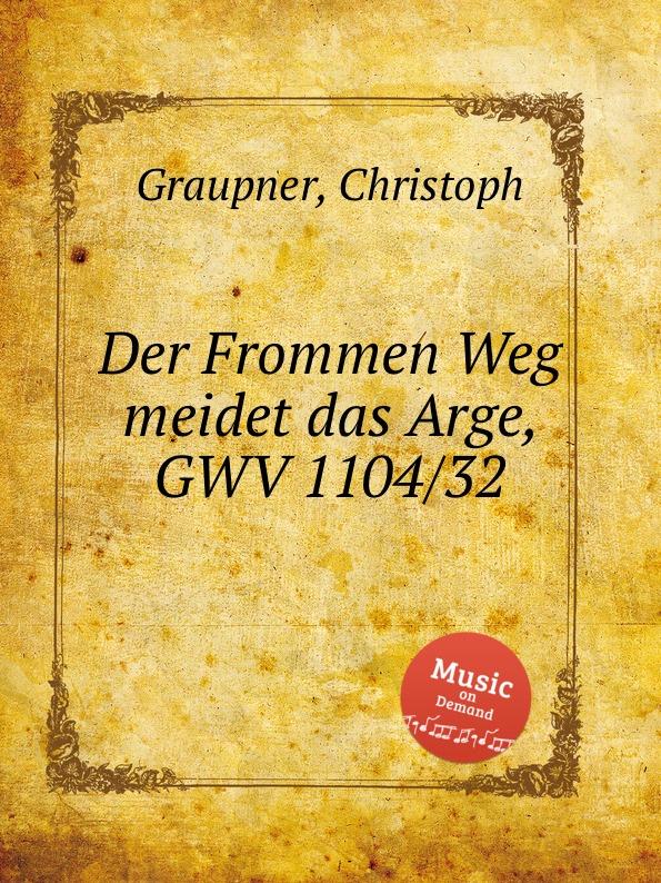 C. Graupner Der Frommen Weg meidet das Arge, GWV 1104/32 c graupner mit ernst ihr menschenkinder gwv 1104 27