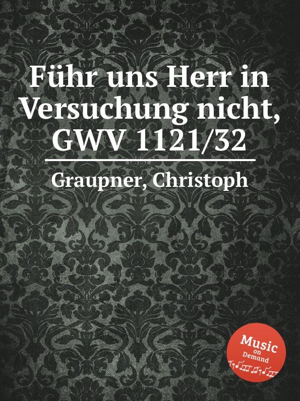 C. Graupner Fuhr uns Herr in Versuchung nicht, GWV 1121/32 c graupner verdamme mich nicht gwv 1121 39