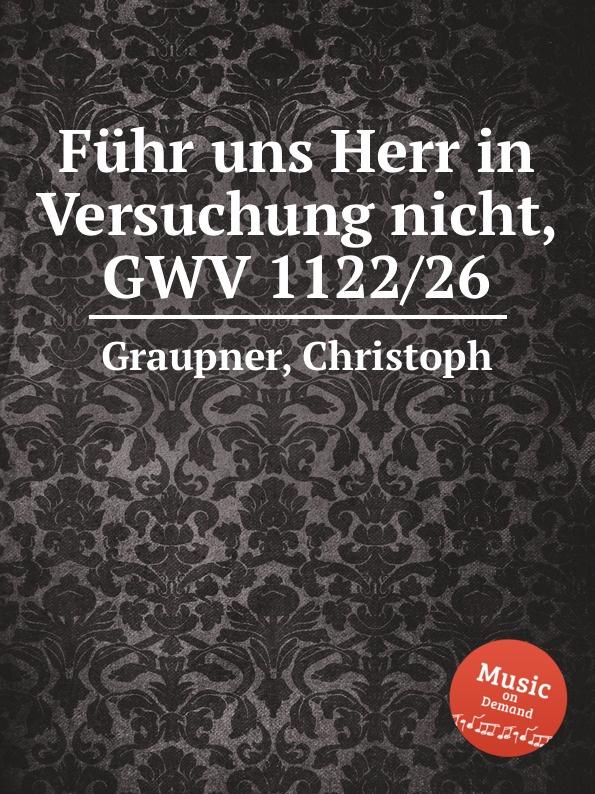 C. Graupner Fuhr uns Herr in Versuchung nicht, GWV 1122/26 c graupner wo gott der herr nicht bei uns halt gwv 1137 27