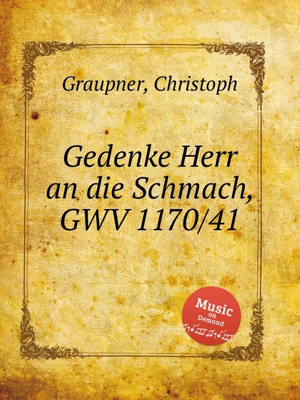 C. Graupner Gedenke Herr an die Schmach, GWV 1170/41 c graupner tue deinen mund auf fur die stummen gwv 1153 33