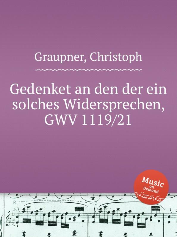 C. Graupner Gedenket an den der ein solches Widersprechen, GWV 1119/21 c graupner gott hat den der von keiner sunde wusste gwv 1119 35