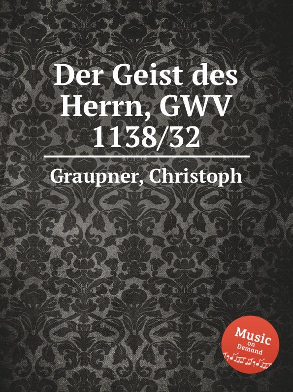 C. Graupner Der Geist des Herrn, GWV 1138/32 c graupner der name des herrn gwv 1162 50