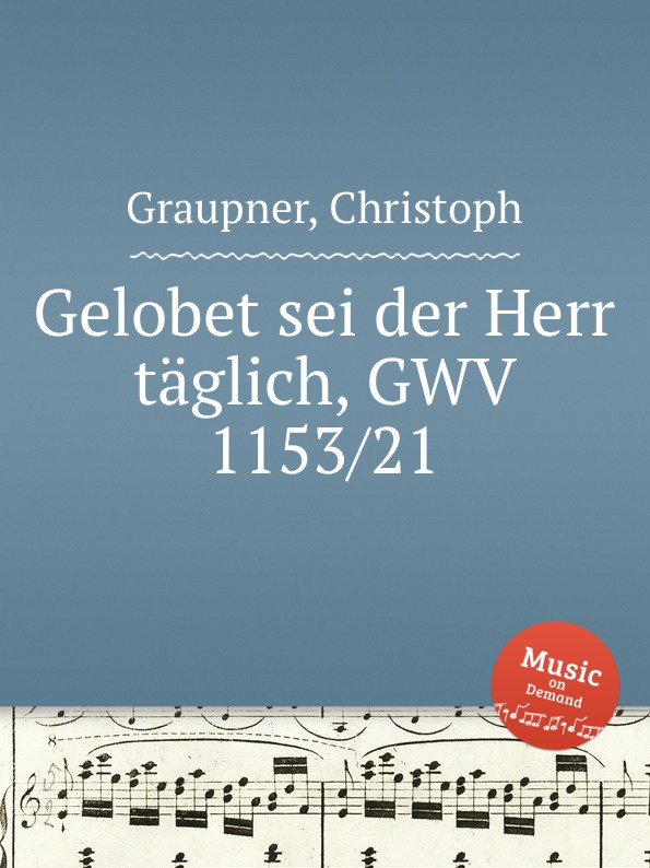 C. Graupner Gelobet sei der Herr taglich, GWV 1153/21 c graupner tue deinen mund auf fur die stummen gwv 1153 33