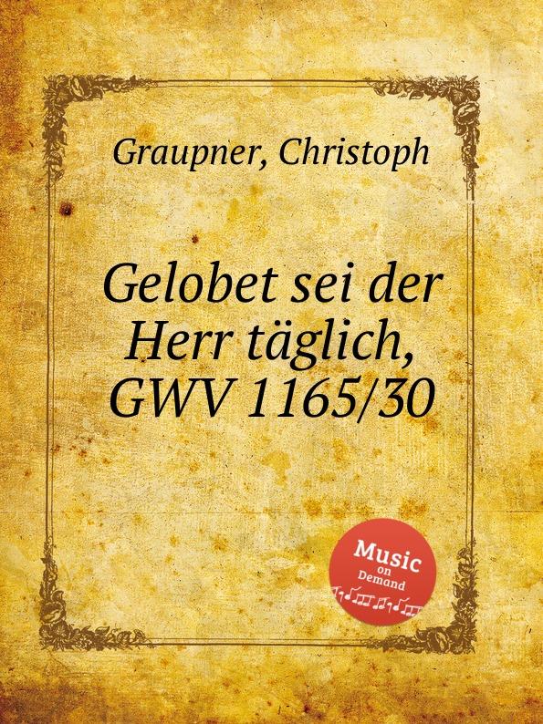 C. Graupner Gelobet sei der Herr taglich, GWV 1165/30 c graupner er selbst der satan gwv 1120 47