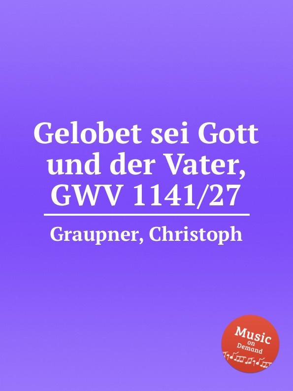 C. Graupner Gelobet sei Gott und der Vater, GWV 1141/27 c graupner es sei denn dass jemand geboren werde gwv 1141 18