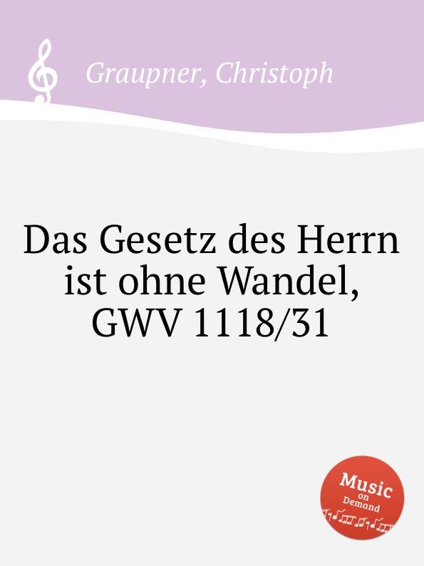 C. Graupner Das Gesetz des Herrn ist ohne Wandel, GWV 1118/31 c graupner der name des herrn gwv 1162 50