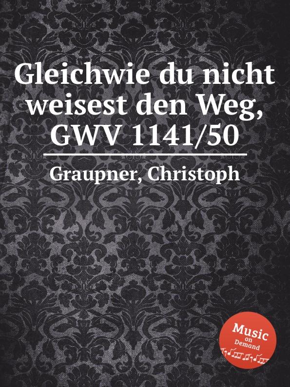 C. Graupner Gleichwie du nicht weisest den Weg, GWV 1141/50 c graupner weise mir herr deinen weg gwv 1141 49