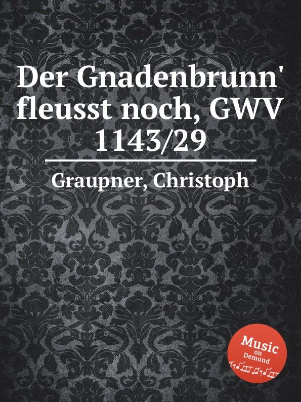 C. Graupner Der Gnadenbrunn. fleusst noch, GWV 1143/29 c graupner der wind blaset wo er will gwv 1141 46