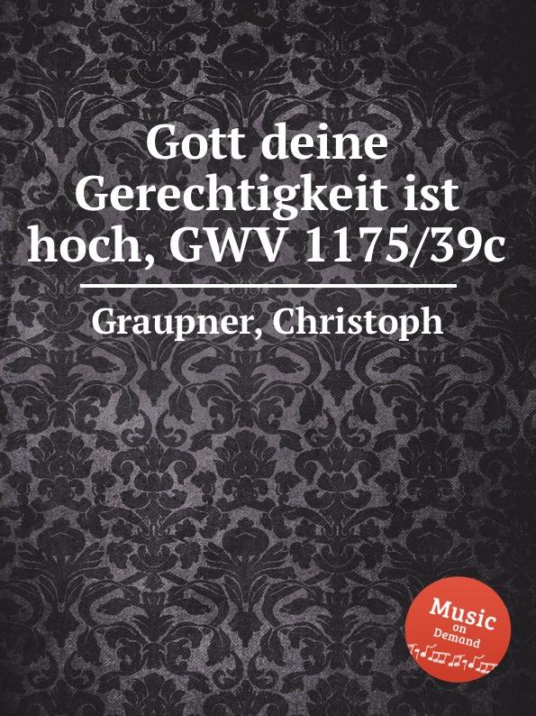 C. Graupner Gott deine Gerechtigkeit ist hoch, GWV 1175/39c c graupner gott ist getreu gwv 1121 28