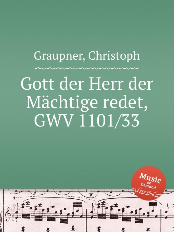 C. Graupner Gott der Herr der Machtige redet, GWV 1101/33 c graupner gott hat den der von keiner sunde wusste gwv 1119 35