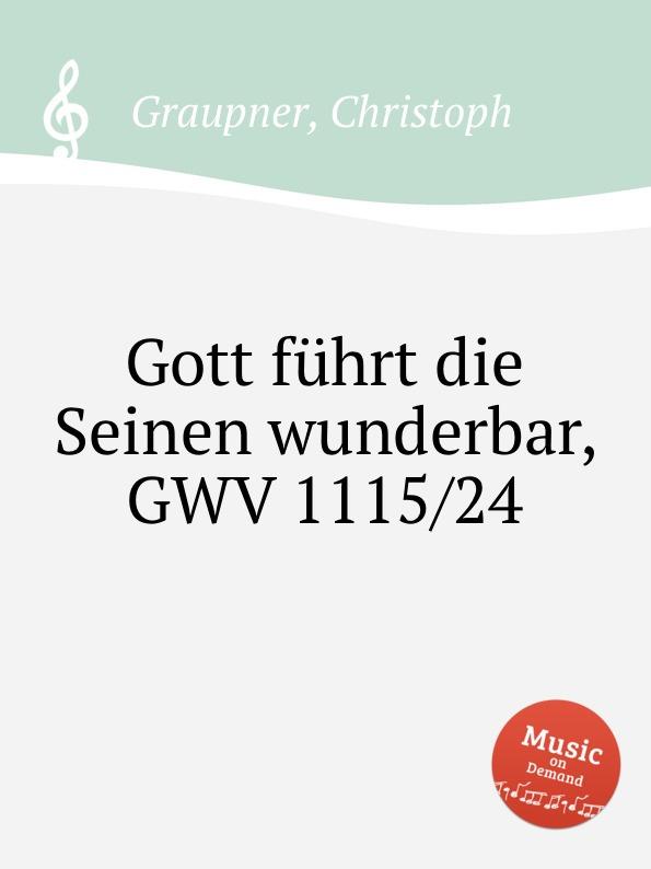 C. Graupner Gott fuhrt die Seinen wunderbar, GWV 1115/24 c graupner tue deinen mund auf fur die stummen gwv 1153 33