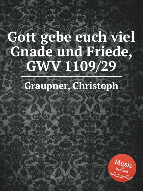 C. Graupner Gott gebe euch viel Gnade und Friede, GWV 1109/29 c graupner gott lasst aus lauter gnade gwv 1161 22