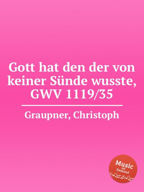 C. Graupner Gott hat den der von keiner Sunde wusste, GWV 1119/35 c graupner gott lege doch in meinen mund gwv 1160 12b