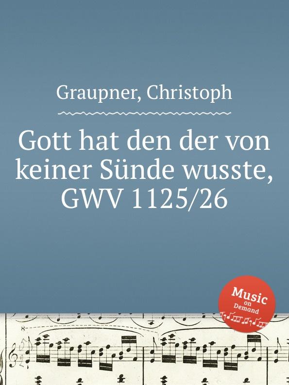 C. Graupner Gott hat den der von keiner Sunde wusste, GWV 1125/26 c graupner gott hat den der von keiner sunde wusste gwv 1119 35