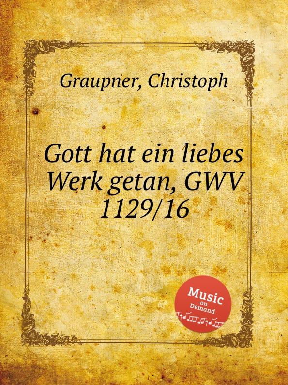 C. Graupner Gott hat ein liebes Werk getan, GWV 1129/16 c graupner gott hat den der von keiner sunde wusste gwv 1119 35