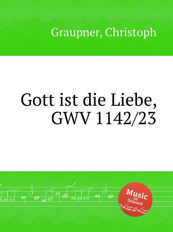 C. Graupner Gott ist die Liebe, GWV 1142/23 c graupner liebe gott und deinen nachsten gwv 1137 16