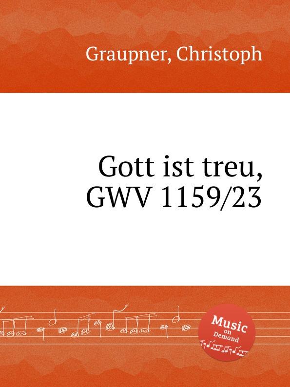 C. Graupner Gott ist treu, GWV 1159/23 c graupner gott ist getreu gwv 1121 28