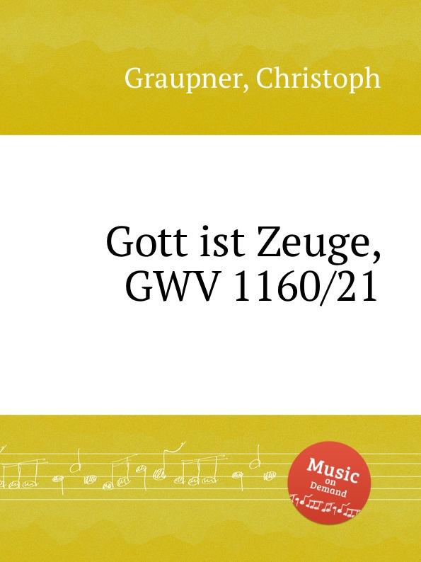 C. Graupner Gott ist Zeuge, GWV 1160/21 c graupner gott und menschen sind getrennt gwv 1104 39