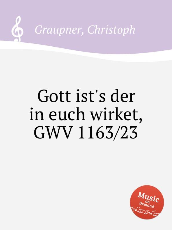 C. Graupner Gott ist.s der in euch wirket, GWV 1163/23 резиновые сапоги mon ami mon ami mo151awbzky6