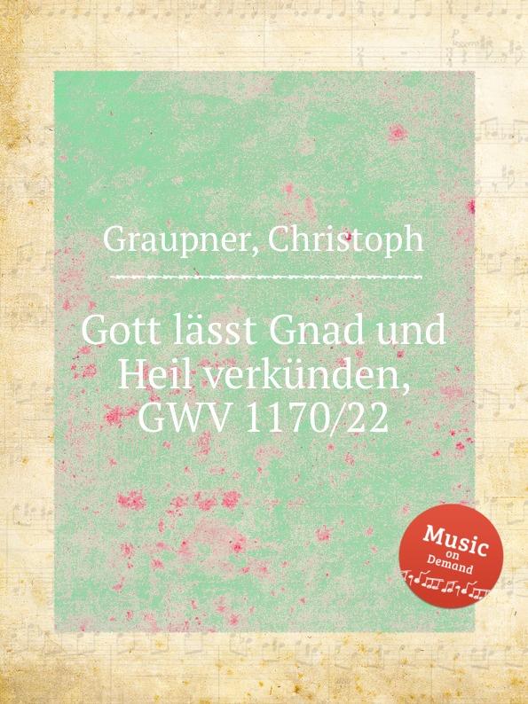 C. Graupner Gott lasst Gnad und Heil verkunden, GWV 1170/22 c graupner gott lasst aus lauter gnade gwv 1161 22
