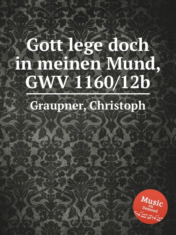 C. Graupner Gott lege doch in meinen Mund, GWV 1160/12b c graupner gott lege doch in meinen mund gwv 1160 12b