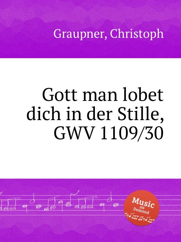 C. Graupner Gott man lobet dich in der Stille, GWV 1109/30 c graupner herr gott dich loben wir gwv 1109 42