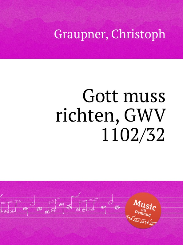 C. Graupner Gott muss richten, GWV 1102/32 c graupner unser gott kommt und schweiget nicht gwv 1102 52
