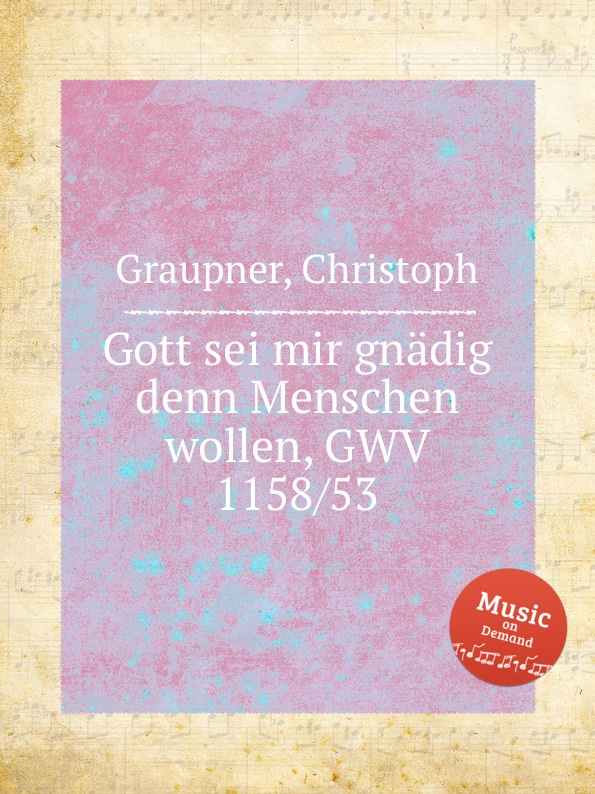 C. Graupner Gott sei mir gnadig denn Menschen wollen, GWV 1158/53 c graupner gott und menschen sind getrennt gwv 1104 39