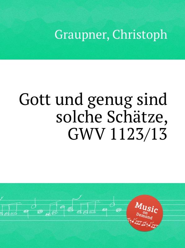 C. Graupner Gott und genug sind solche Schatze, GWV 1123/13 c graupner gott und menschen sind getrennt gwv 1104 39
