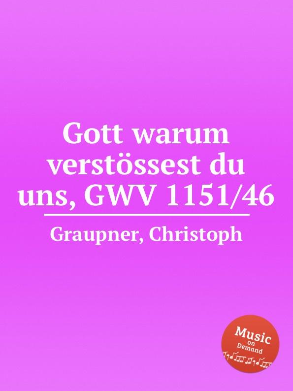 C. Graupner Gott warum verstossest du uns, GWV 1151/46 c graupner mein gott warum hast du mich verlassen gwv 1118 12a