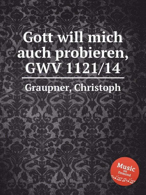 C. Graupner Gott will mich auch probieren, GWV 1121/14 c graupner verdamme mich nicht gwv 1121 39