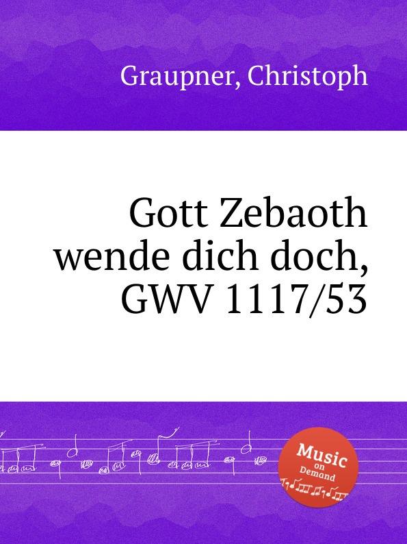 C. Graupner Gott Zebaoth wende dich doch, GWV 1117/53 c graupner herr gott dich loben wir gwv 1109 42