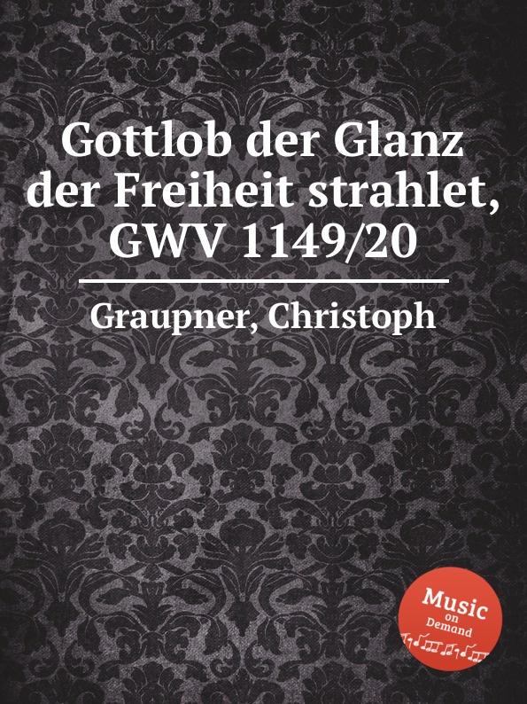 C. Graupner Gottlob der Glanz der Freiheit strahlet, GWV 1149/20 c graupner der wind blaset wo er will gwv 1141 46