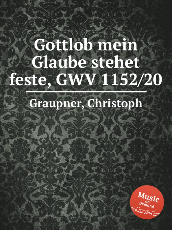 C. Graupner Gottlob mein Glaube stehet feste, GWV 1152/20 c graupner wisset dass euer glaube gwv 1121 27