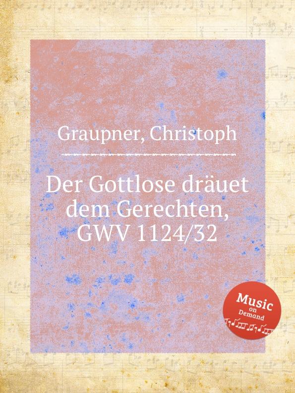 C. Graupner Der Gottlose drauet dem Gerechten, GWV 1124/32 c graupner wo viel gottlose sind gwv 1147 33