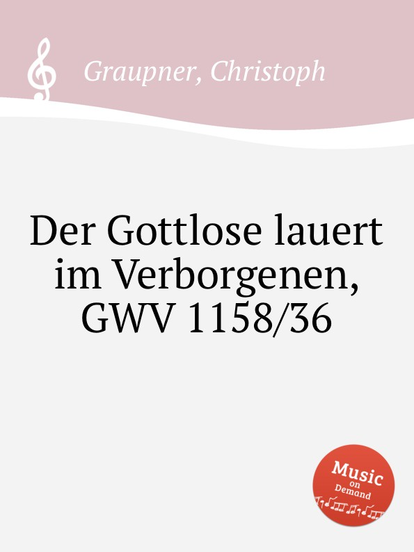 C. Graupner Der Gottlose lauert im Verborgenen, GWV 1158/36 c graupner wo viel gottlose sind gwv 1147 33