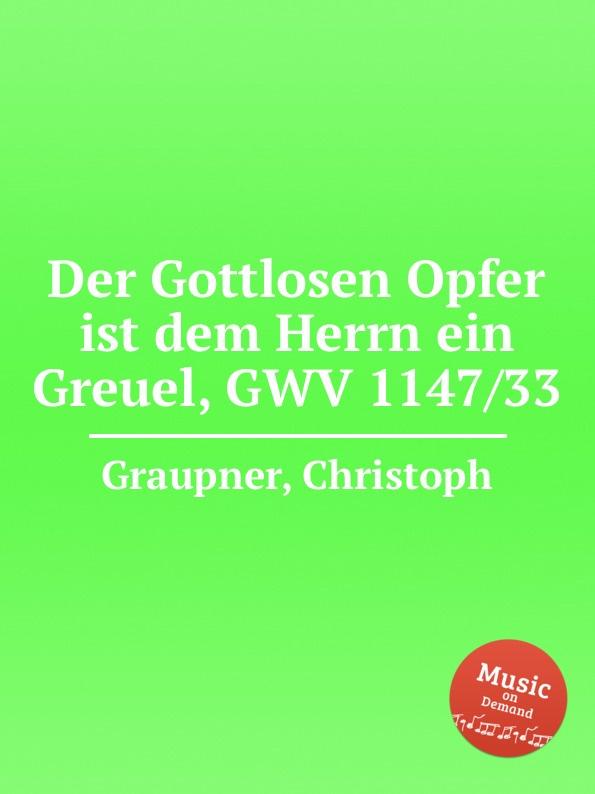 C. Graupner Der Gottlosen Opfer ist dem Herrn ein Greuel, GWV 1147/33 c graupner er selbst der satan gwv 1120 47