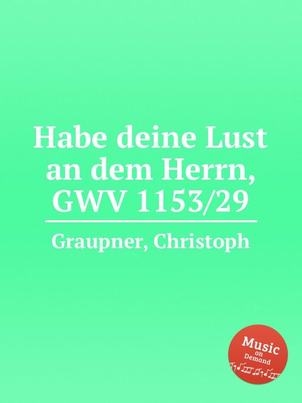 C. Graupner Habe deine Lust an dem Herrn, GWV 1153/29 c graupner tue deinen mund auf fur die stummen gwv 1153 33